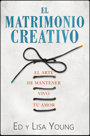 el matrimonio creativo - Ed y Lisa Young