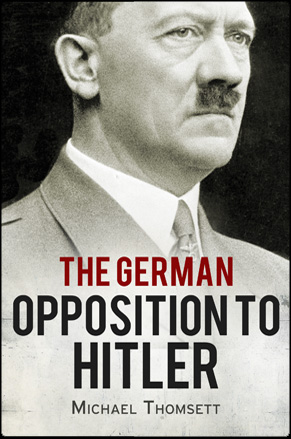 The german opposition to Hitler - Michael Thomsett
