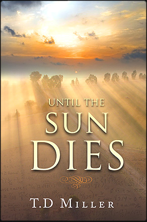 Until the sun dies by T.D. Miller